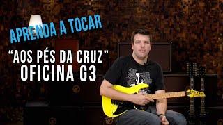 Oficina G3 - Aos Pés da Cruz (como tocar - aula de guitarra)