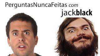PERGUNTAS NUNCA FEITAS ANTES #1 - JACK BLACK