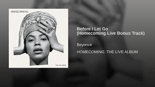 Before I Let Go Homecoming Live Bonus   Beyonce