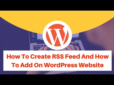 How To Create RSS Feed And How To Add On WordPress Website
