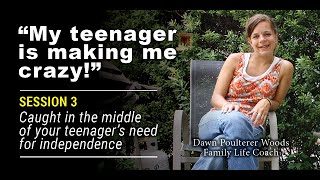 """My Teenager Makes me Feel Crazy!"" Session #3: Caught in the middle of your teenager's nee"