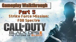 Call Of Duty Black Ops 2 Gameplay Walkthrough Part 5 - Strike Force Mission - FOB Spectre
