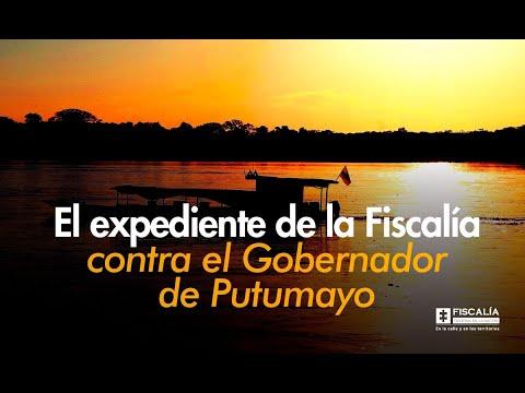 El expediente de la Fiscalía contra el Gobernador de Putumayo