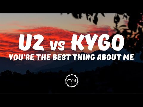 U2 vs Kygo - You're The Best Thing About Me [Lyrics / Lyric Video]