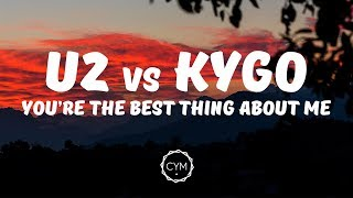 U2 Vs Kygo   You're The Best Thing About Me [Lyrics  Lyric Video]