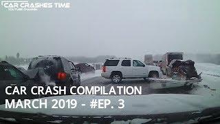 Car Crash Compilation - March 2019 - #EP. 3