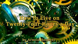 How to Live on 24-Hours a Day [Full Audiobook] by Arnold Bennett