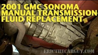 2001 GMC Sonoma Manual Transmission Fluid Replacement -EricTheCarGuy