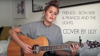 Friends - Francis & The Lights ft. Bon Iver (Cover by Lilly Ahlberg)