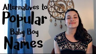 Alternatives to the Top Ten Boy Names of 2015 (Part 1)