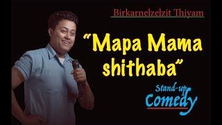 Mapa Mama Shithaba, Stand Up Comedy By Birkarnelzelzit Thiyam