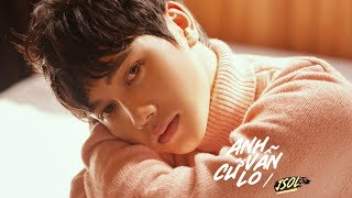 JSOL - ANH VẪN CỨ LO | Official MV