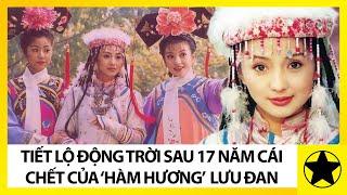 Số Phận Bi Thảm Của Lưu Đan - Vai 'Hàm Hương' Trong 'Hoàn Châu Cách Cách'