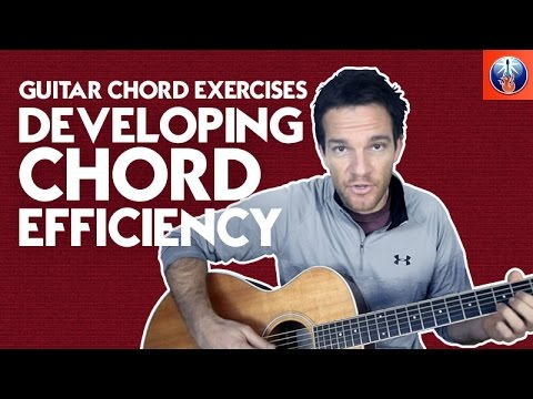 Guitar Chord Exercises - Developing Chord Efficiency
