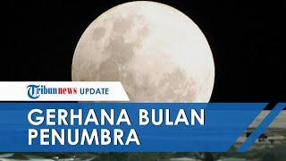 Besok, Gerhana Bulan Penumbra Bisa Dilihat di Seluruh Indonesia