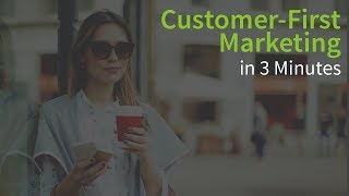 Customer-First Marketing in 3 Minutes