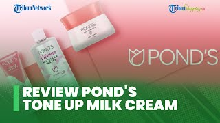 Selain Mampu Cerahkan Kulit, Begini Keunggulan Lain Produk Pond's InstaBright Tone Up Milk Cream
