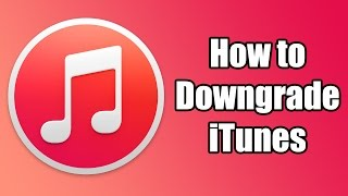 How to Downgrade iTunes - Any Version