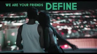 ►WE ARE YOUR FRIENDS II DEFINE
