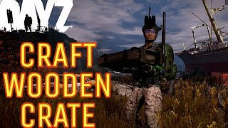 DAYZ HOW TO CRAFT A WOODEN CRATE ON CONSOLE PS4 AND XBOX 2019