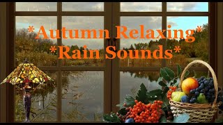 Autumn Relaxing Rain Sounds~Peaceful~Meditation~Stress Relief~Calm~Relaxing~Soothing~Yoga~Study.