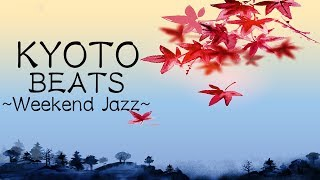 Weekend Jazz Mix - KYOTO Beats - Relaxing Jazz HiphopMusic For Work, Study, Sleep