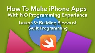 How To Make an App - Ep 9 - Building Blocks of Swift Programming (Swift 2, Xcode 7)