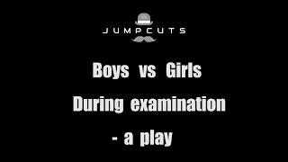 Boys vs Girls during examination - a play