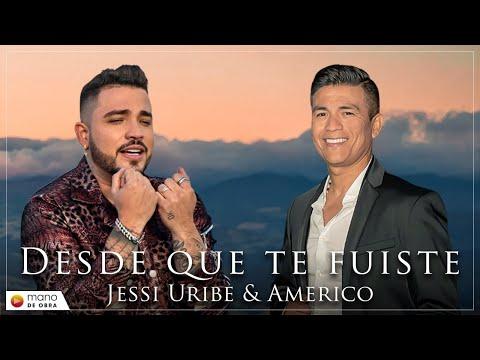 Jessi Uribe & Américo - Desde Que Te Fuiste