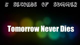 Tomorrow Never Dies -5 Seconds Of Summer