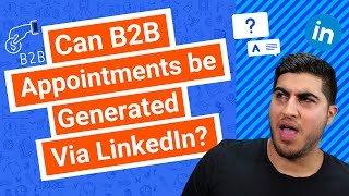 Can B2B Appointments be Generated Via LinkedIn?