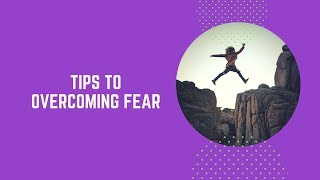 Tips To Overcome Fear