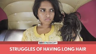 FilterCopy   Struggles Of Having Long Hair   Ft. Nayana Shyam