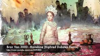 Bran Van 3000- Rainshine (Kiphred Dubstep Remix)