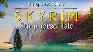 ✨ Skyrim: Summerset Isle [Modded] ✨ DLC sized mod set in the home of the Altmer | Who needs ESO?