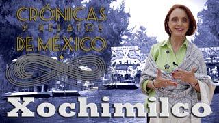 Crónicas y relatos de México - Xochimilco