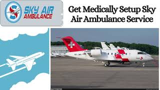 Medically Maintained Charter Sky Air Ambulance in Bhopal by Sky