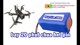 Test thực tế pin liion 18650 bay quad FPV 5inch 20 phút vẫn chưa hết pin