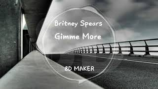 Britney Spears   Gimme More [8D TUNES  USE HEADPHONES] 🎧