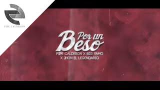 Por Un Beso (Letra) - Pipe Calderon feat. Big Yamo y Jhon El Legendario (Video)