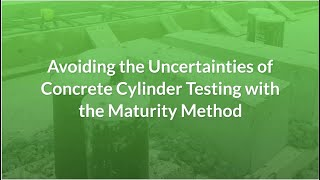 Avoiding the Uncertainties of Concrete Cylinder Testing with the Maturity Method