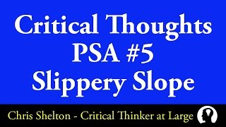 Critical Thoughts: PSA #5 (Slippery Slope Fallacy)