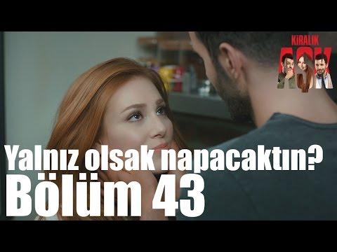 Download Kiralık Aşk 43. Bölüm - Yalnız Olsak Napacaktın? HD Mp4 3GP Video and MP3