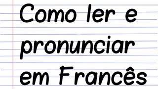 Como ler e pronunciar em Francês - Pronúncia - parte 1