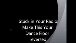 Stuck in Your Radio - Make This Your Dance Floor (REVERSED)