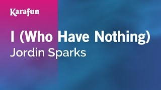 Karaoke I (Who Have Nothing) - Jordin Sparks *