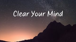 Clear Your Mind | Beautiful Chill Mix
