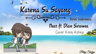 Karena Su Sayang Versi Indonesia || Near Ft Dian Sorowea || Cover Kery Astina || Lirik Video Animasi