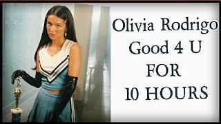 Olivia Rodrigo - good 4 u For 10 Hours