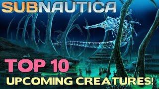 TOP 10 Most Anticipated Upcoming SUBNAUTICA Creatures! | Subnautica